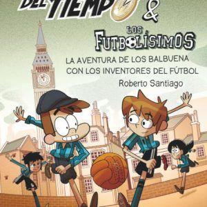 Los forasteros del tiempo y la aventura de los balbuena y los inventores del futbol