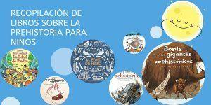 Recopilación libros y cuentos de prehistoria para niños